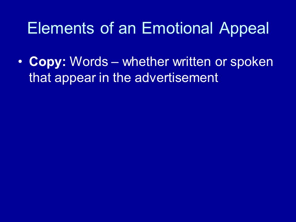 Elements of an Emotional Appeal Copy: Words – whether written or spoken that appear in the advertisement
