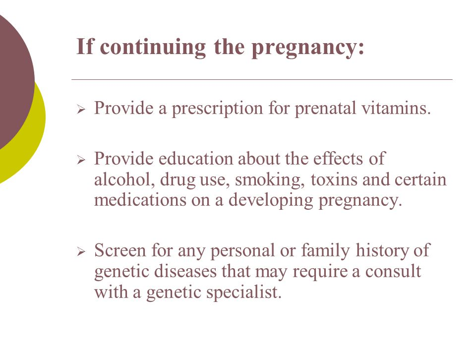 If continuing the pregnancy:  Provide a prescription for prenatal vitamins.