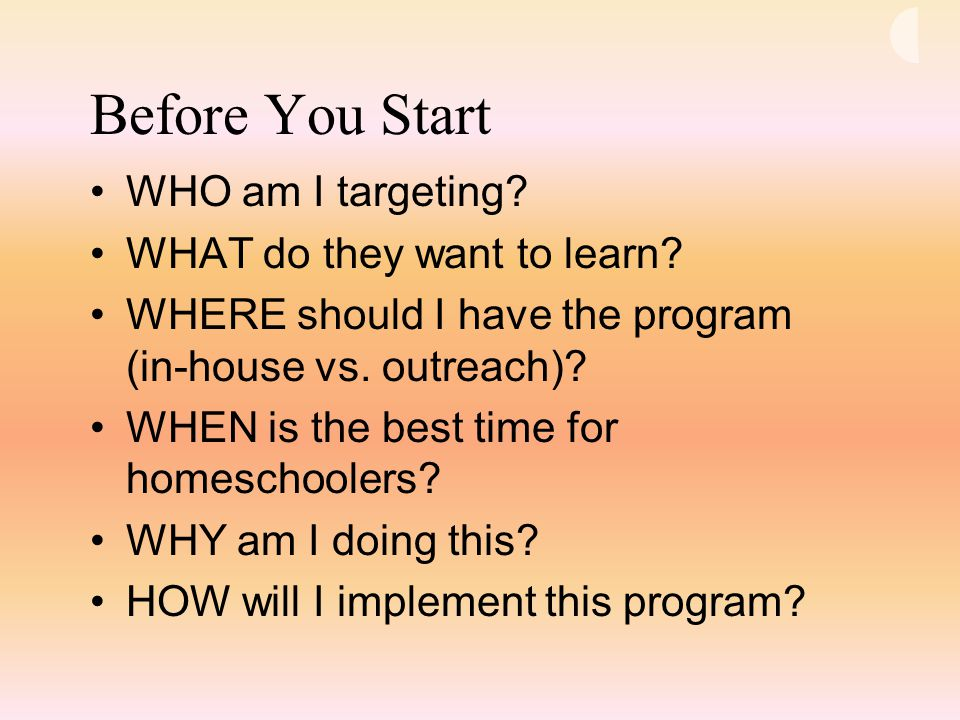 Before You Start WHO am I targeting.WHAT do they want to learn.