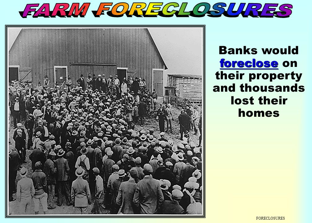 FORECLOSURES Because people lost their jobs they could not make payments on their farms, ranches or homes.