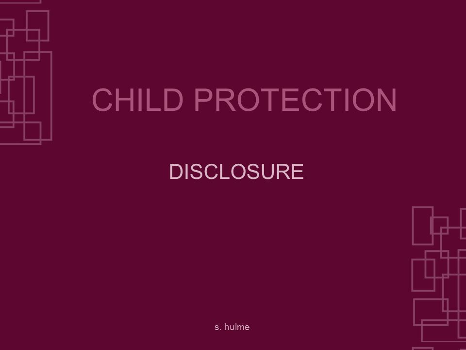 s. hulme CHILD PROTECTION DISCLOSURE