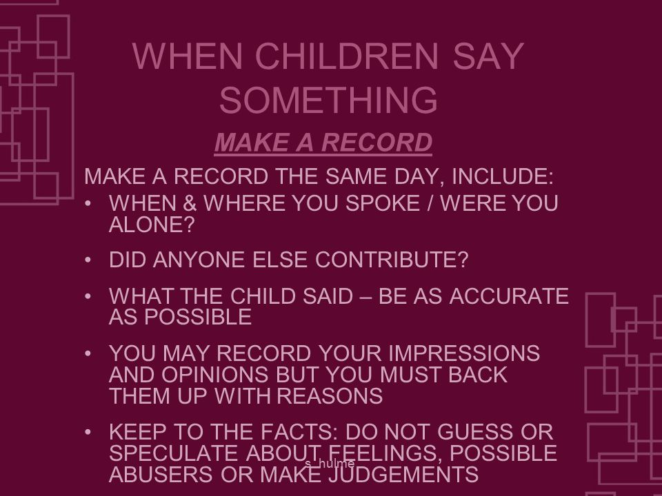 s. hulme WHEN CHILDREN SAY SOMETHING MAKE A RECORD THE SAME DAY, INCLUDE: WHEN & WHERE YOU SPOKE / WERE YOU ALONE? DID ANYONE ELSE CONTRIBUTE? WHAT TH