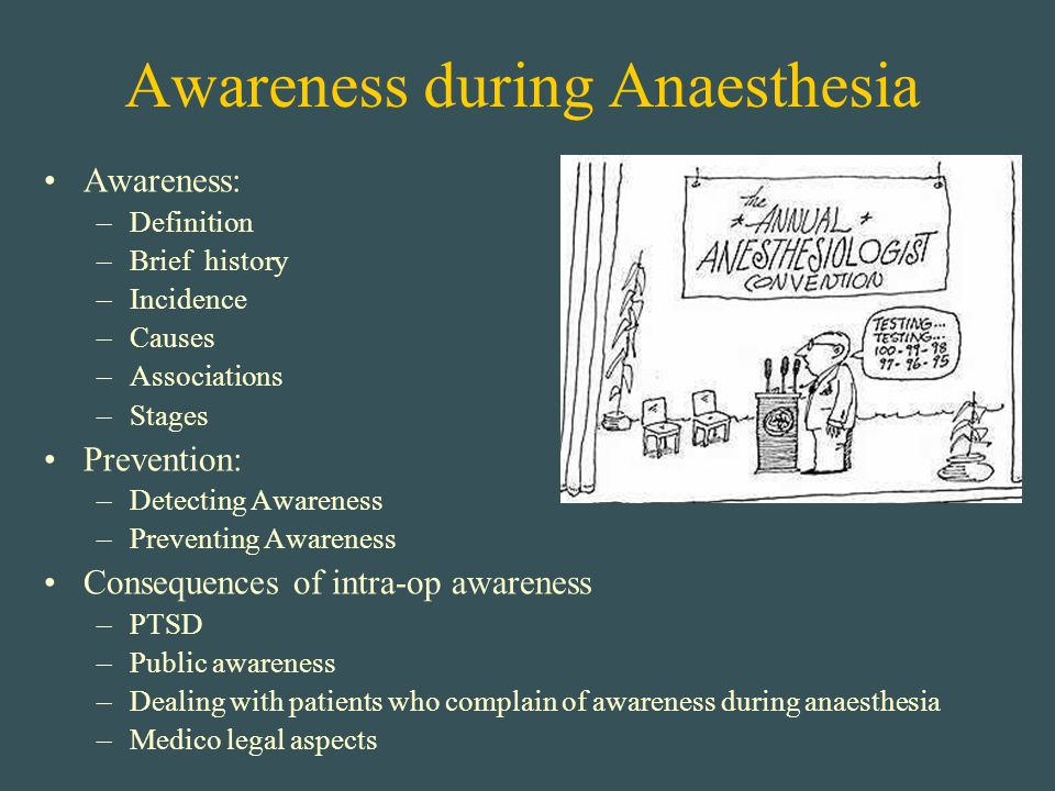 Awareness during Anaesthesia Awareness: –Definition –Brief history –Incidence –Causes –Associations –Stages Prevention: –Detecting Awareness –Preventi