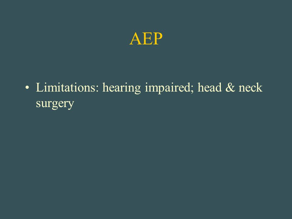 AEP Limitations: hearing impaired; head & neck surgery