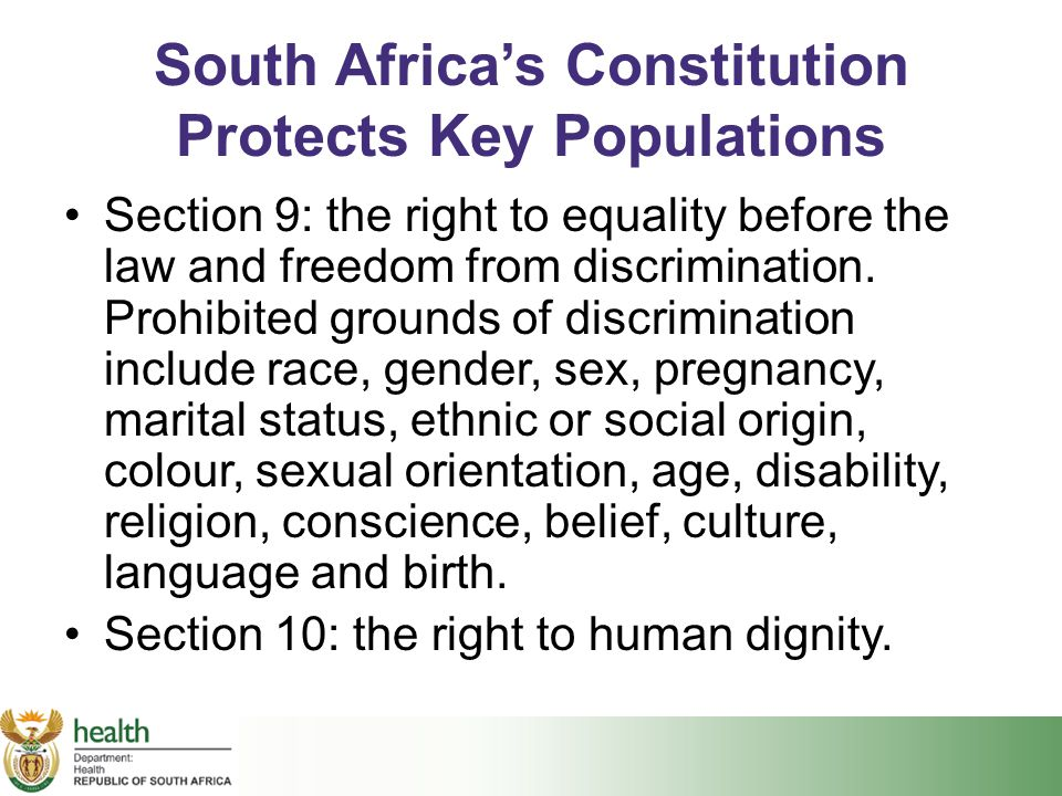 South Africa's Constitution Protects Key Populations Section 9: the right to equality before the law and freedom from discrimination. Prohibited groun