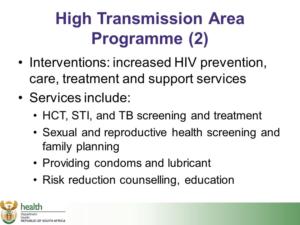 High Transmission Area Programme (2) Interventions: increased HIV prevention, care, treatment and support services Services include: HCT, STI, and TB