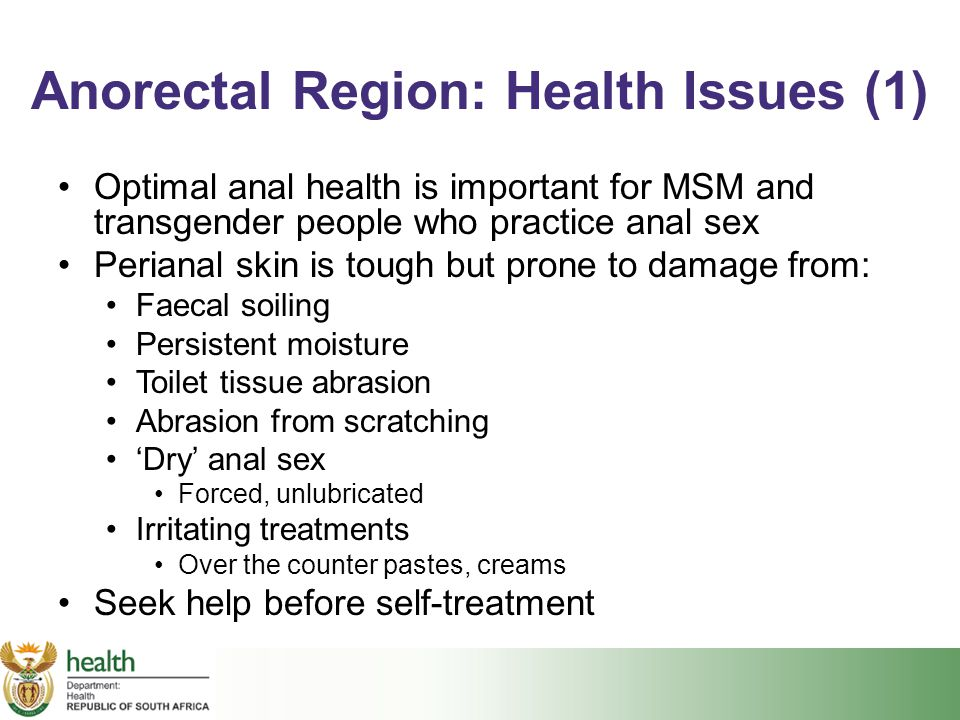 Anorectal Region: Health Issues (1) Optimal anal health is important for MSM and transgender people who practice anal sex Perianal skin is tough but p