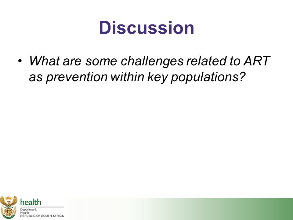 Discussion What are some challenges related to ART as prevention within key populations?
