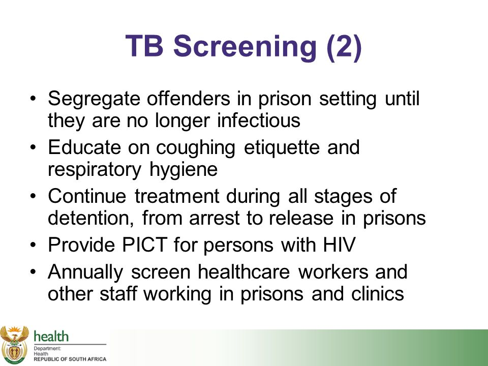 TB Screening (2) Segregate offenders in prison setting until they are no longer infectious Educate on coughing etiquette and respiratory hygiene Conti