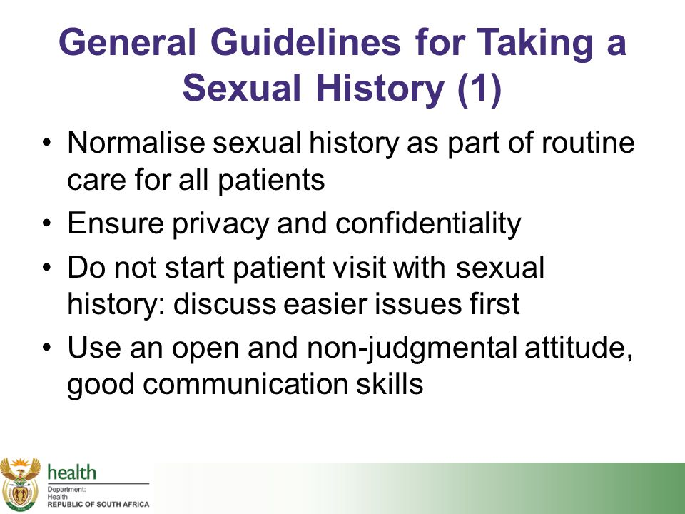 General Guidelines for Taking a Sexual History (1) Normalise sexual history as part of routine care for all patients Ensure privacy and confidentialit