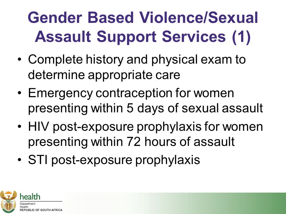 Gender Based Violence/Sexual Assault Support Services (1) Complete history and physical exam to determine appropriate care Emergency contraception for