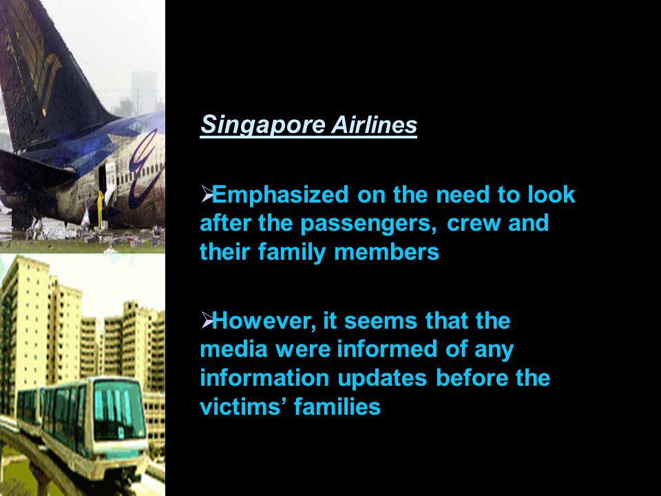 Singapore Airlines  Emphasized on the need to look after the passengers, crew and their family members  However, it seems that the media were informed of any information updates before the victims' families