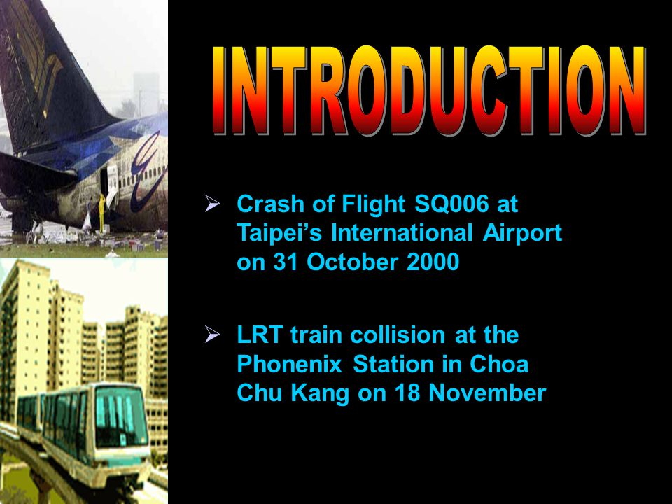  Crash of Flight SQ006 at Taipei's International Airport on 31 October 2000  LRT train collision at the Phonenix Station in Choa Chu Kang on 18 November