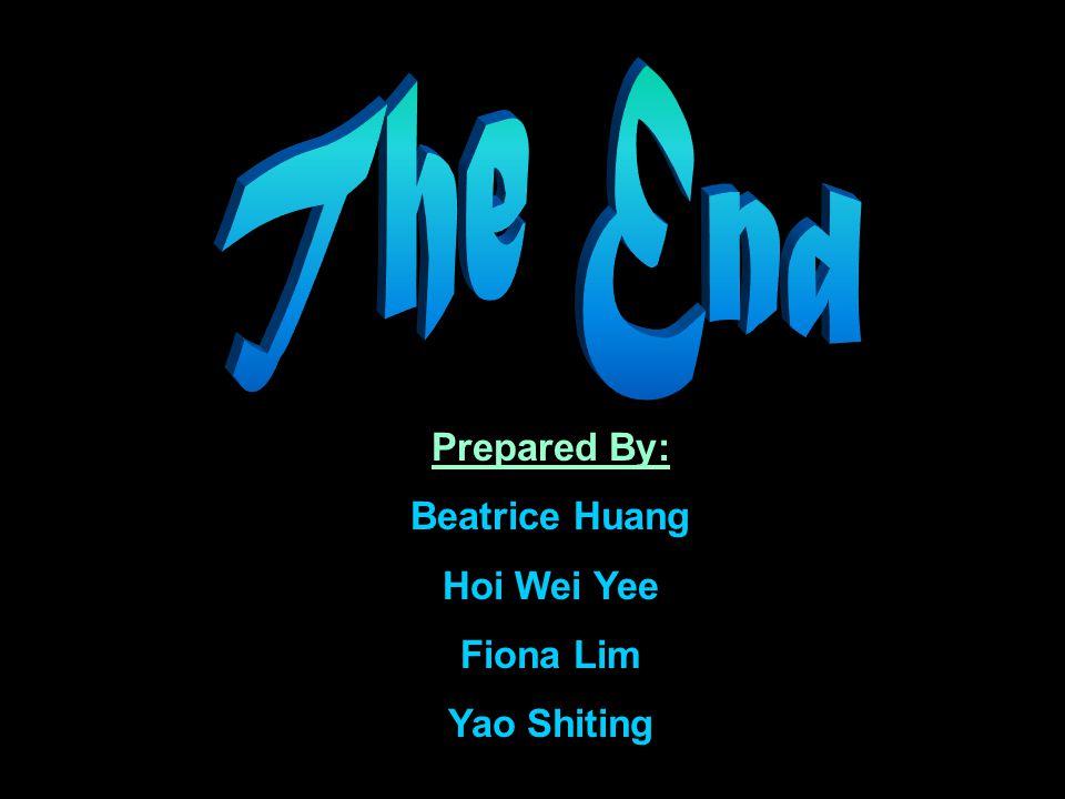 Prepared By: Beatrice Huang Hoi Wei Yee Fiona Lim Yao Shiting