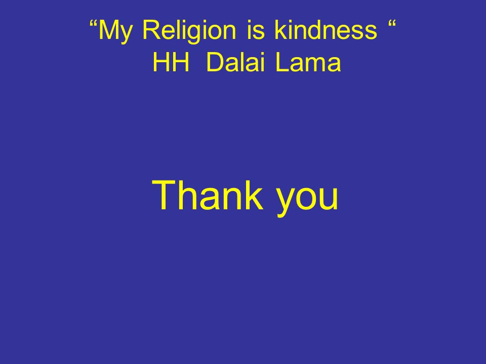 My Religion is kindness HH Dalai Lama Thank you