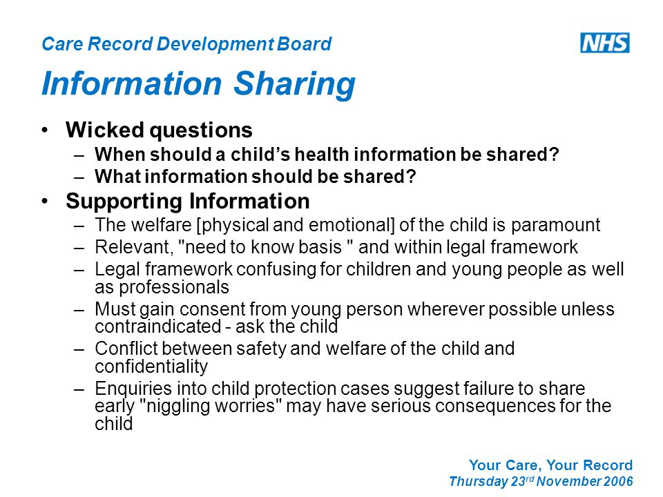 Care Record Development Board Your Care, Your Record Thursday 23 rd November 2006 Information Sharing Wicked questions –When should a child's health information be shared.