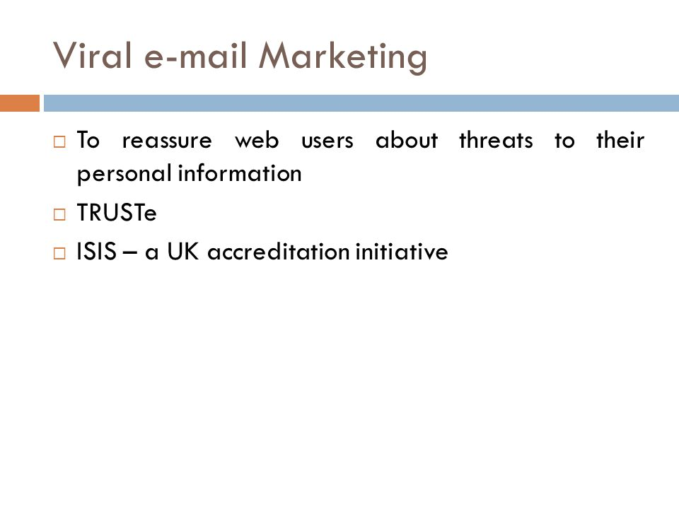Viral e-mail Marketing  To reassure web users about threats to their personal information  TRUSTe  ISIS – a UK accreditation initiative