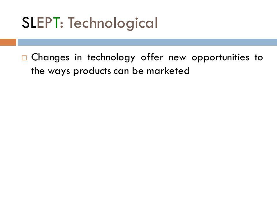 SLEPT: Technological  Changes in technology offer new opportunities to the ways products can be marketed