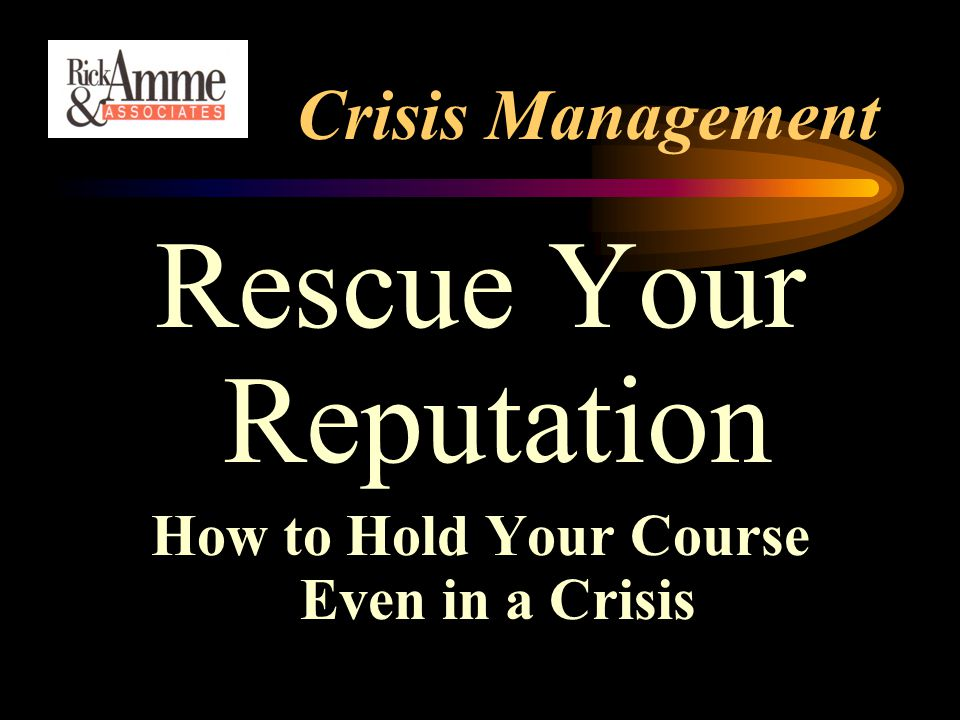 Crisis Management Rescue Your Reputation How to Hold Your Course Even in a Crisis