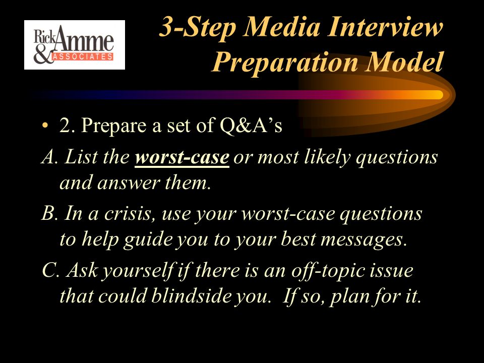 3-Step Media Interview Preparation Model 2. Prepare a set of Q&A's A.