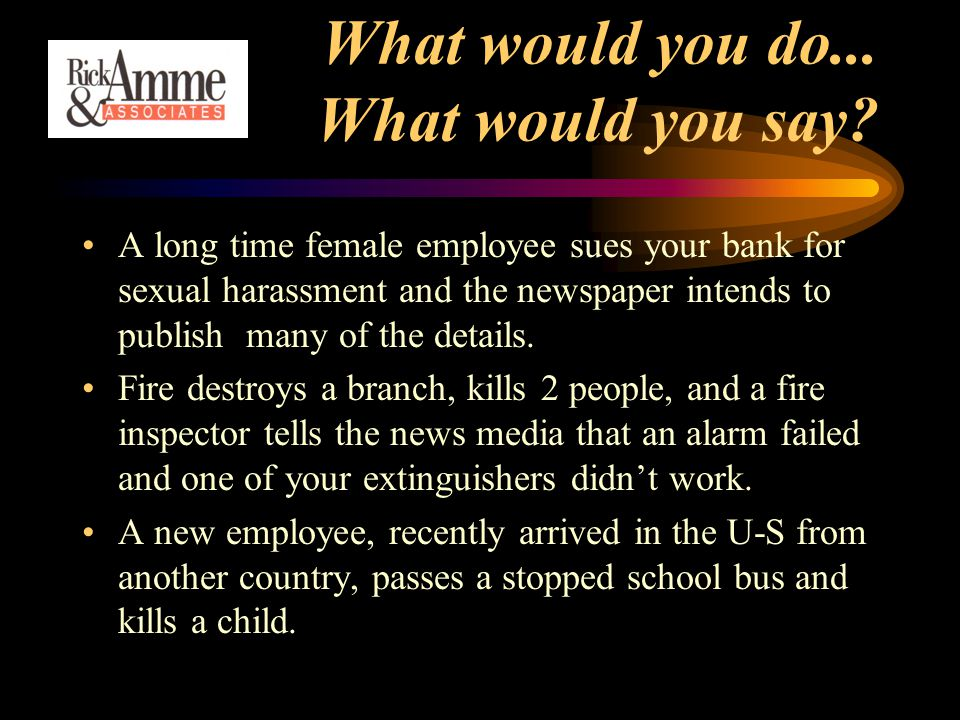 What would you do... What would you say? A long time female employee sues your bank for sexual harassment and the newspaper intends to publish many of
