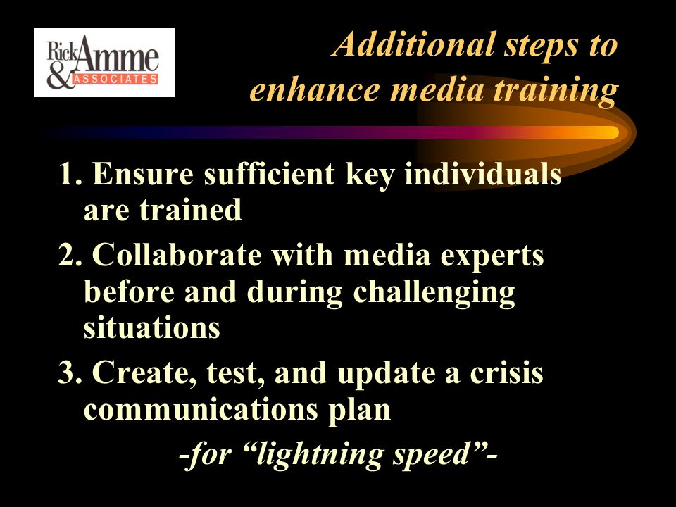 Additional steps to enhance media training 1. Ensure sufficient key individuals are trained 2.