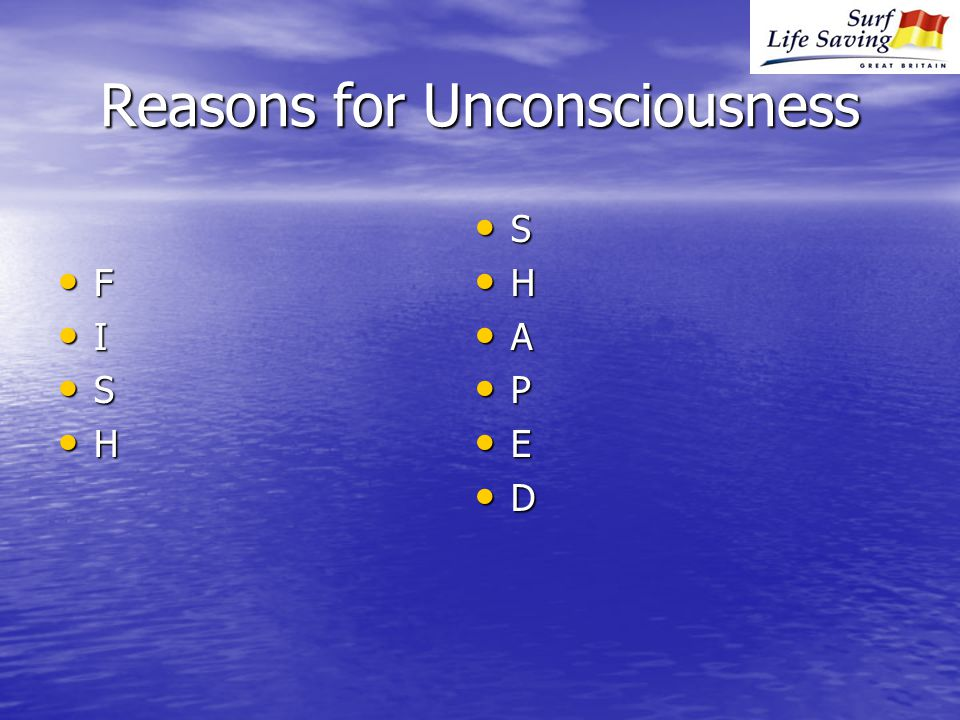 Reasons for Unconsciousness F I S H S H A P E D