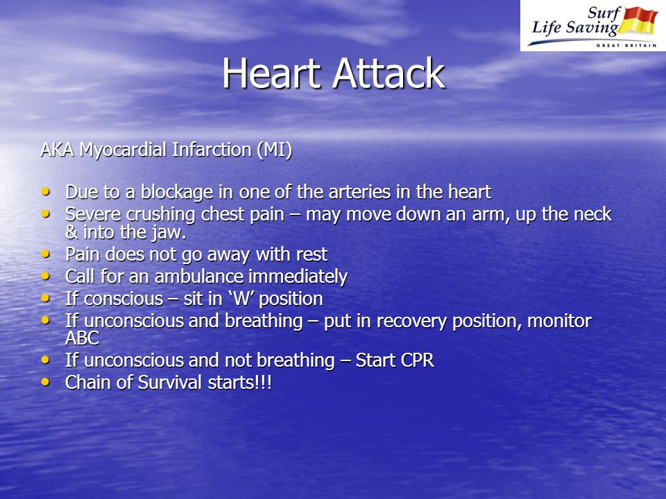 Heart Attack AKA Myocardial Infarction (MI) Due to a blockage in one of the arteries in the heart Due to a blockage in one of the arteries in the heart Severe crushing chest pain – may move down an arm, up the neck & into the jaw.