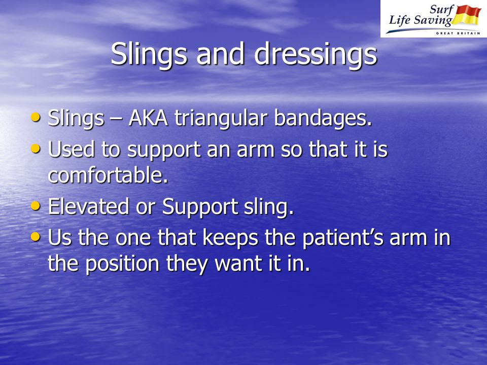 Slings and dressings Slings – AKA triangular bandages.