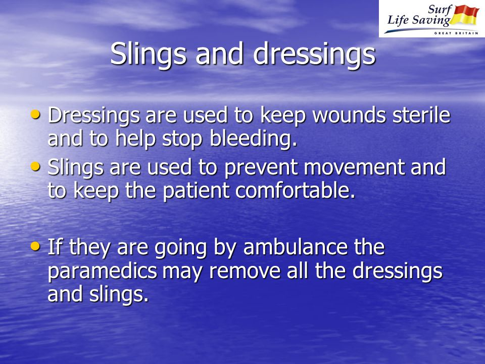 Slings and dressings Dressings are used to keep wounds sterile and to help stop bleeding.