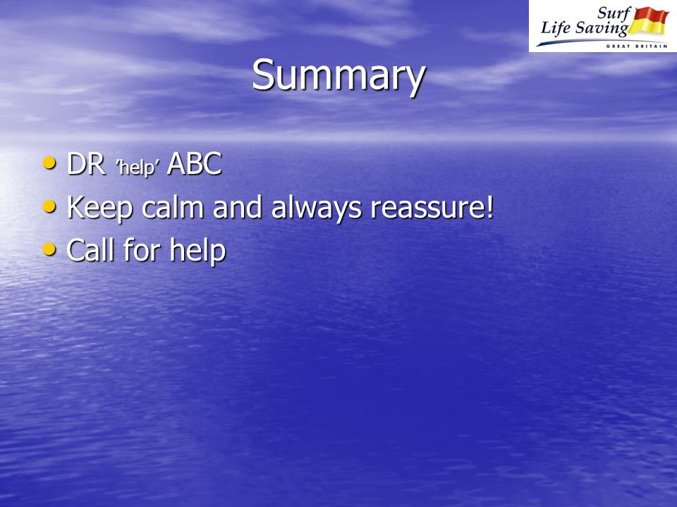 Summary DR 'help' ABC DR 'help' ABC Keep calm and always reassure.