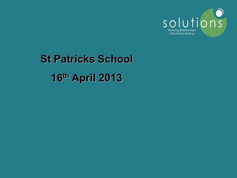 St Patricks School 16 th April 2013