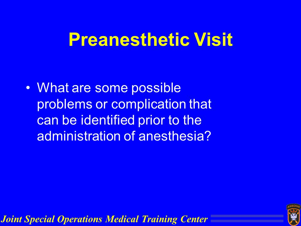 Joint Special Operations Medical Training Center Preanesthetic Visit What are some possible problems or complication that can be identified prior to the administration of anesthesia