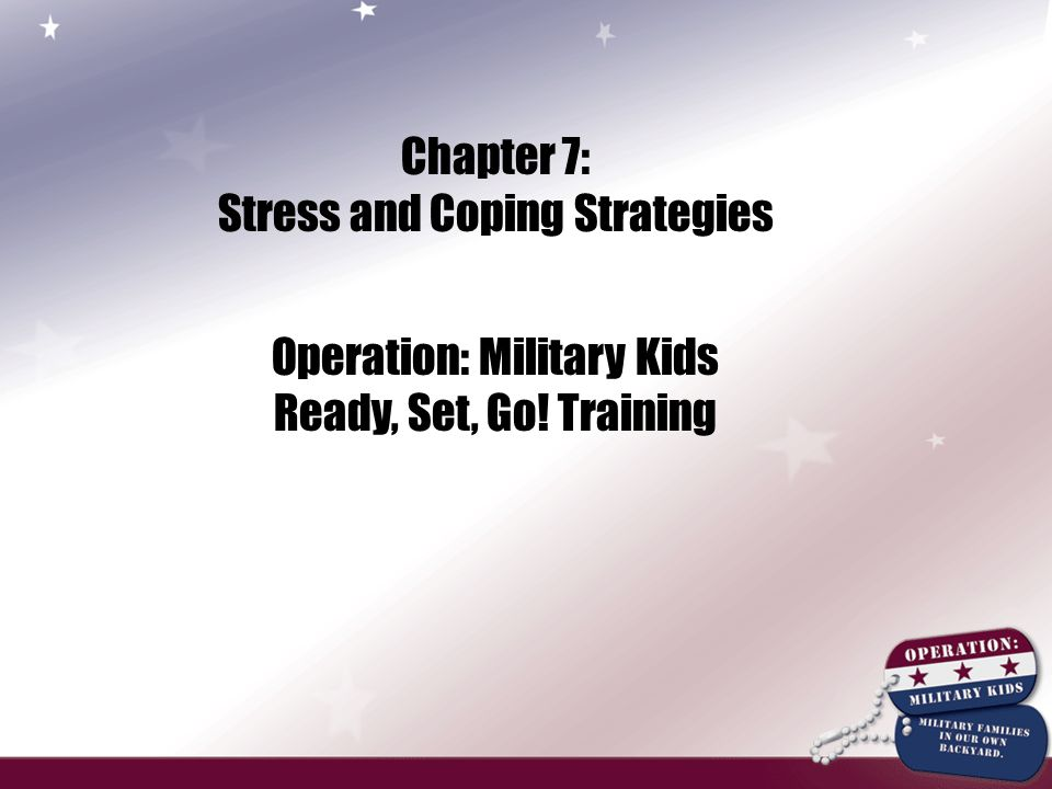 Chapter 7: Stress and Coping Strategies Operation: Military Kids Ready, Set, Go! Training