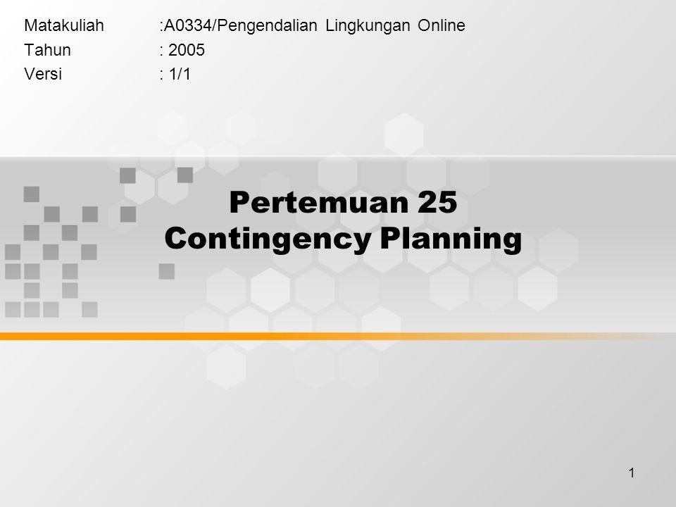 1 Pertemuan 25 Contingency Planning Matakuliah:A0334/Pengendalian Lingkungan Online Tahun: 2005 Versi: 1/1