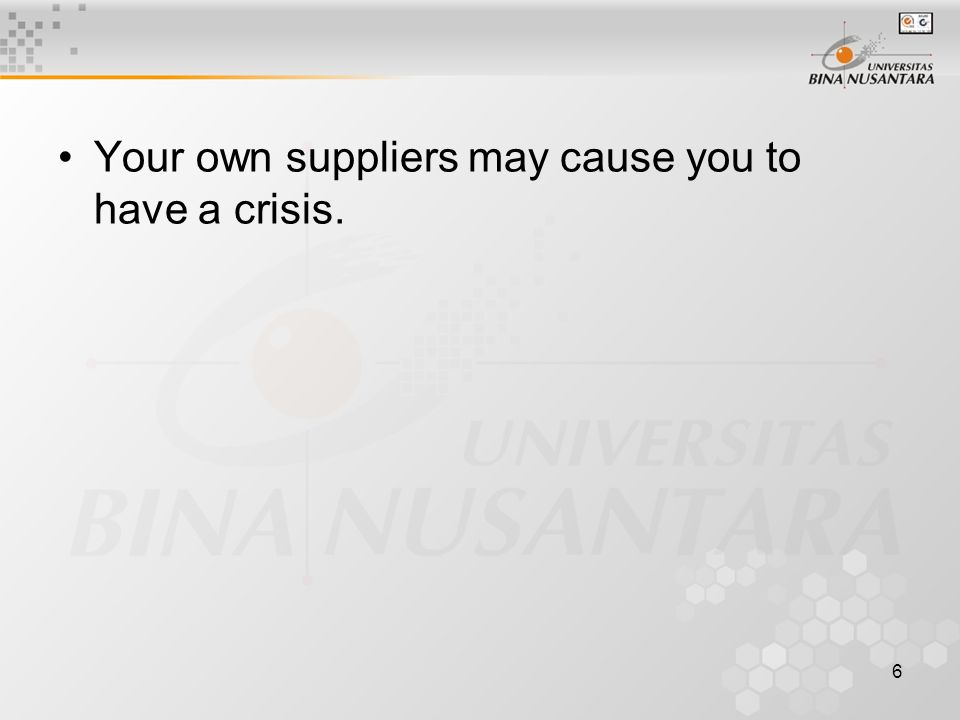 6 Your own suppliers may cause you to have a crisis.