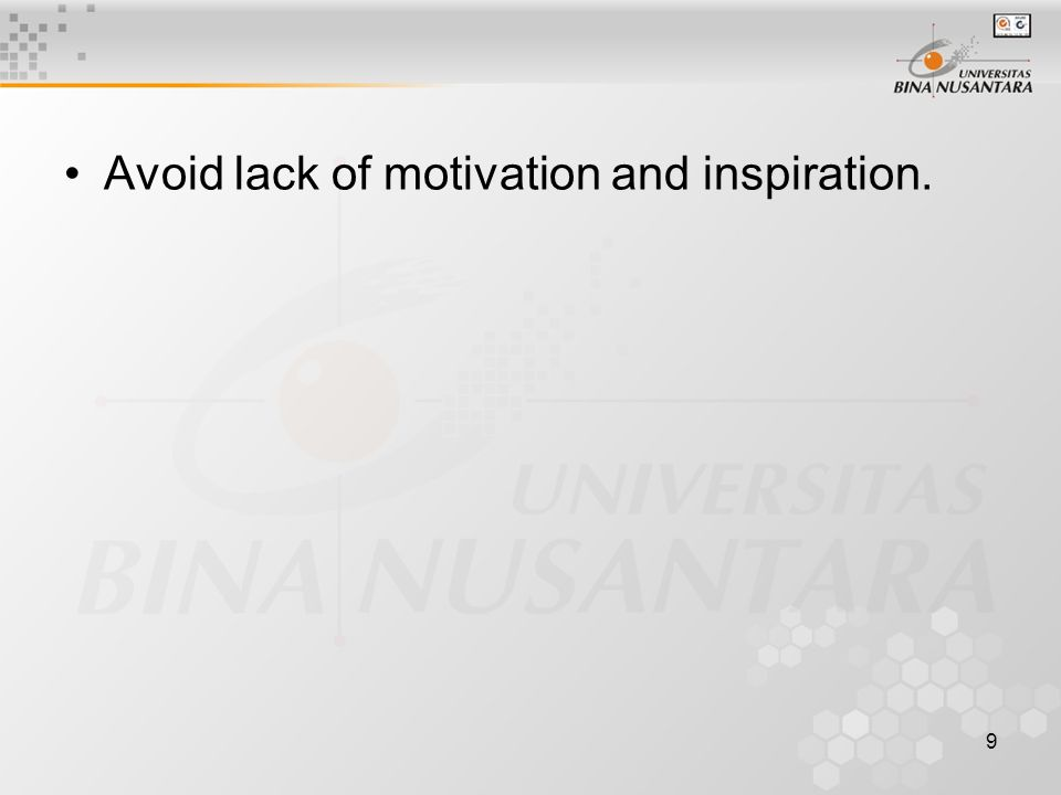 9 Avoid lack of motivation and inspiration.