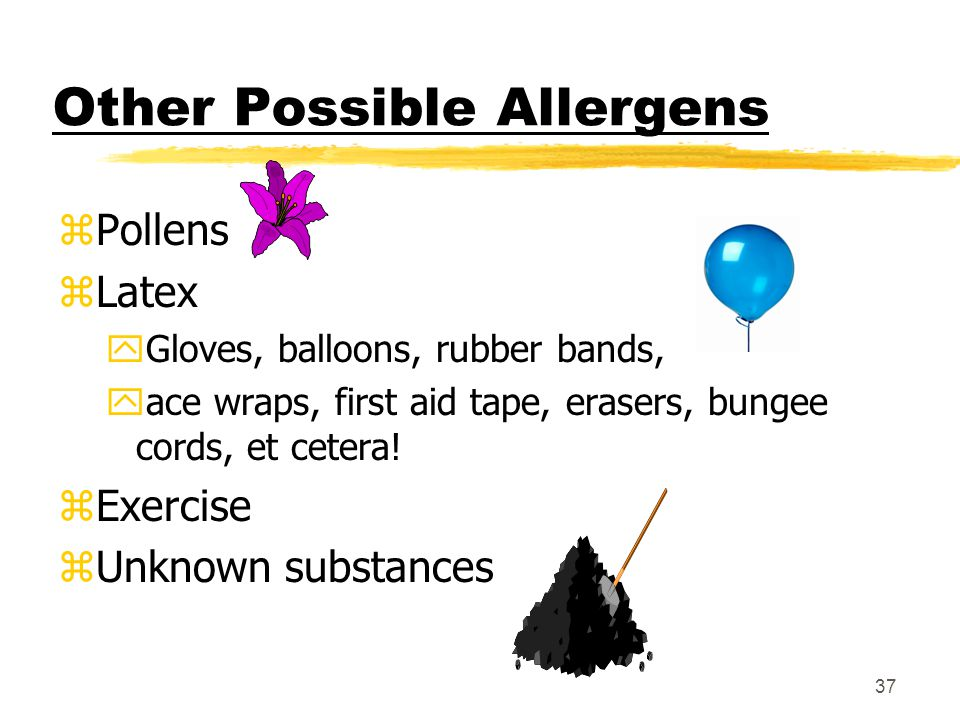 36 Possible Allergens - Medications zA person may experience reactions to any medication at any time zMost common medications to cause reactions: yPen