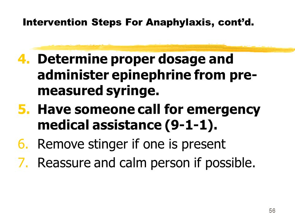 55 Intervention Steps For Anaphylaxis 1.Determine if the person is suffering an anaphylactic reaction. It is safer to give the epinephrine than to del