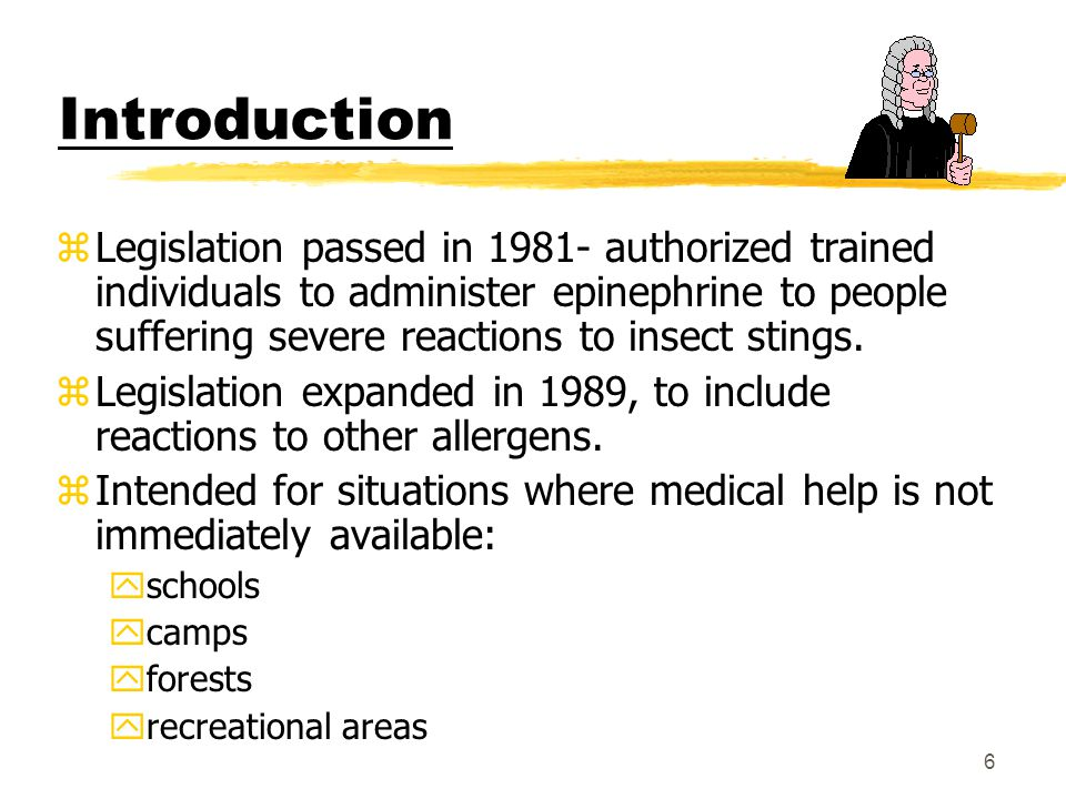 6 Introduction zLegislation passed in 1981- authorized trained individuals to administer epinephrine to people suffering severe reactions to insect stings.