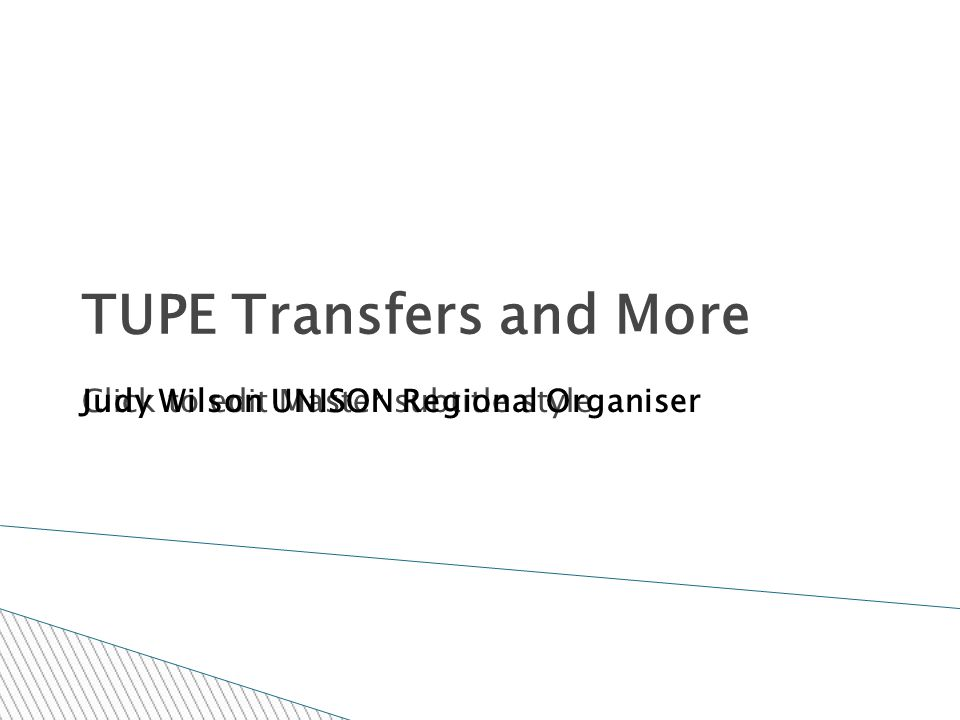 Click to edit Master subtitle style TUPE Transfers and More Judy Wilson UNISON Regional Organiser