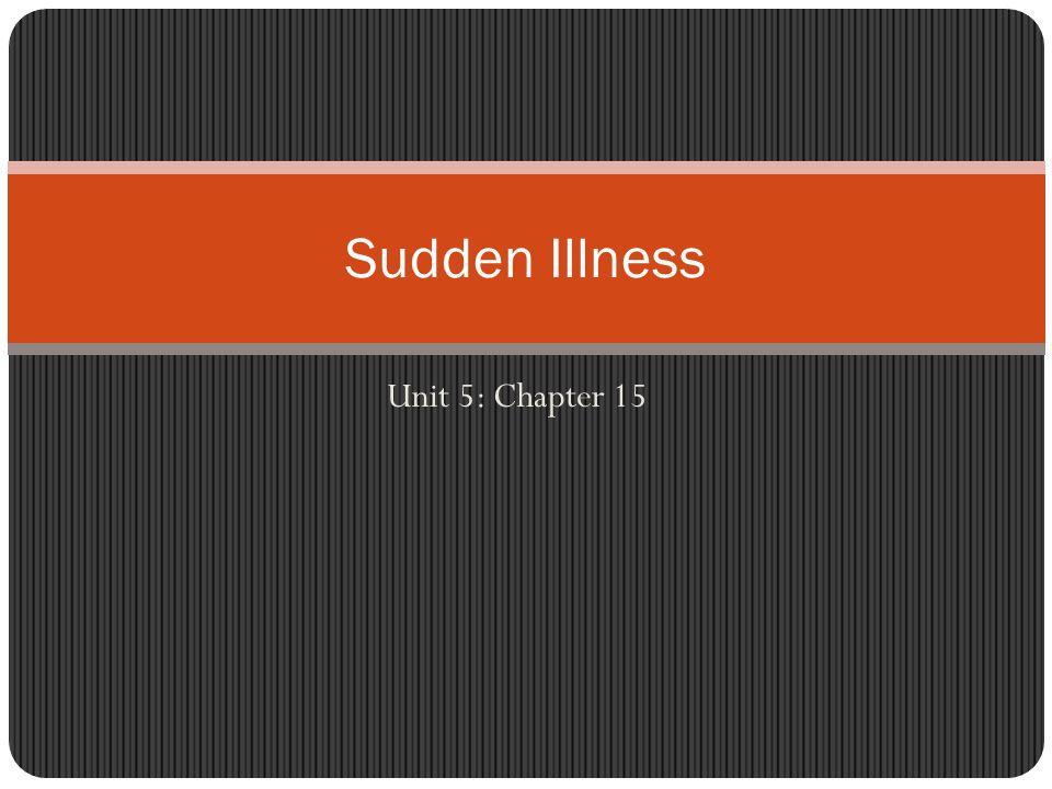 Unit 5: Chapter 15 Sudden Illness