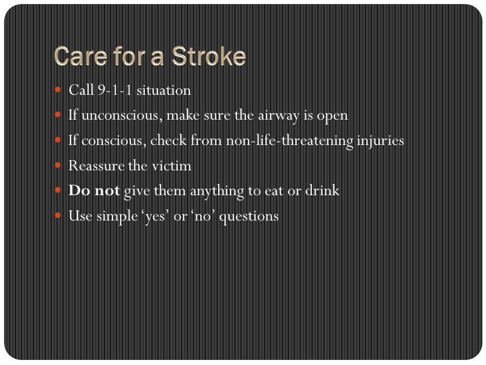 Call 9-1-1 situation If unconscious, make sure the airway is open If conscious, check from non-life-threatening injuries Reassure the victim Do not give them anything to eat or drink Use simple 'yes' or 'no' questions