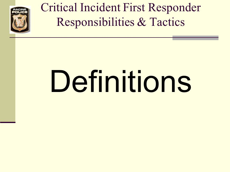 First Responder Responsibilities & Tactics Working through the crisis: Most dangerous time:  First few minutes of crisis.