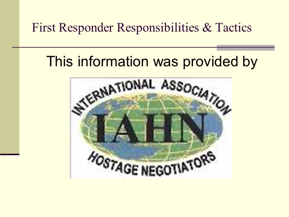 First Responder Responsibilities & Tactics This information was provided by