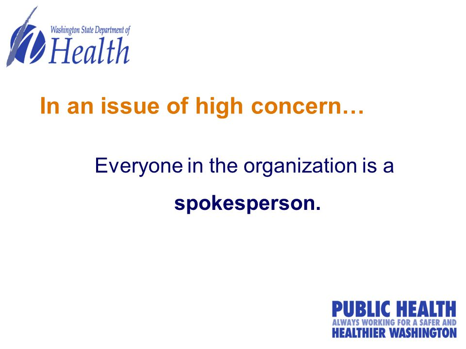 In an issue of high concern… Everyone in the organization is a spokesperson.