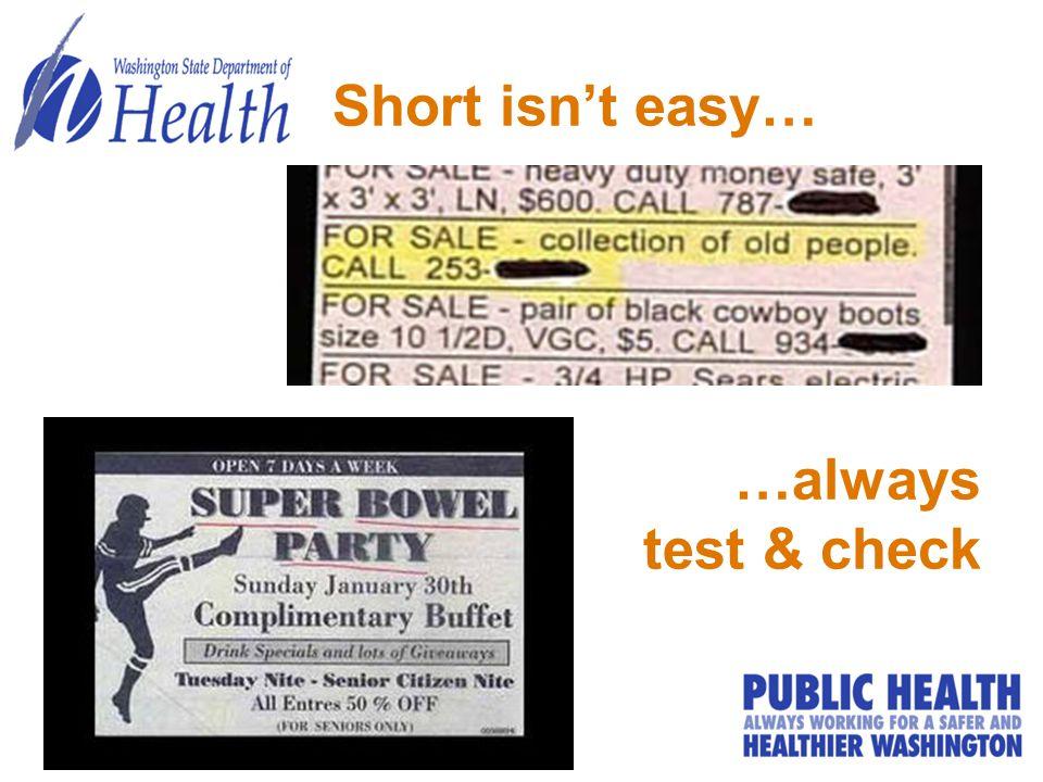 Short isn't easy… …always test & check