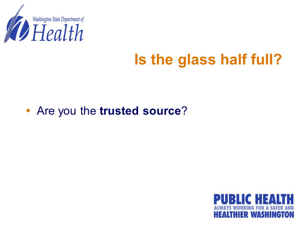 Is the glass half full?  Are you the trusted source?