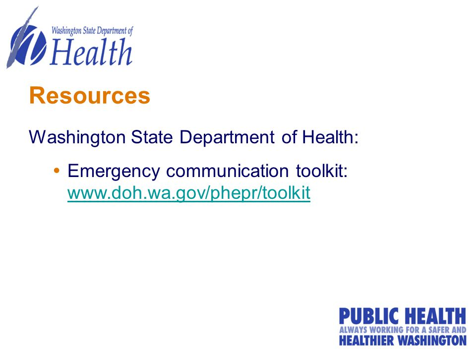 Resources Washington State Department of Health:  Emergency communication toolkit: www.doh.wa.gov/phepr/toolkit www.doh.wa.gov/phepr/toolkit