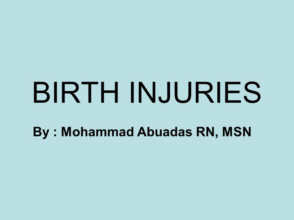 BIRTH INJURIES By : Mohammad Abuadas RN, MSN